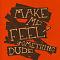 Make Me Feel Something Dude Mantra